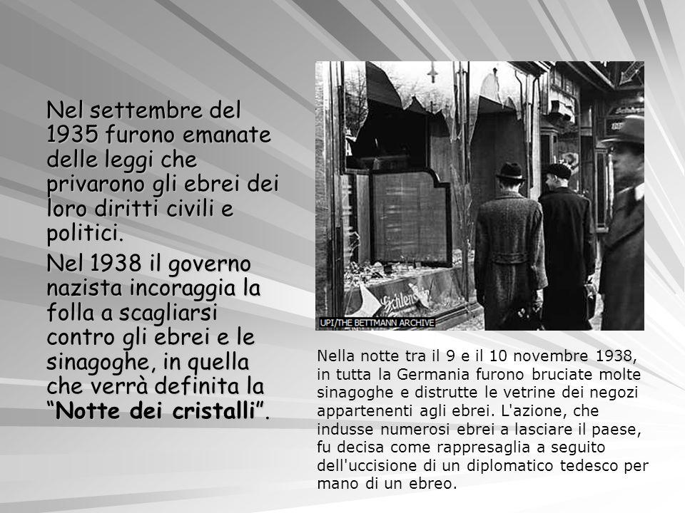Nel settembre del 1935 furono emanate delle leggi che privarono gli ebrei dei loro diritti civili e politici. Nel 1938 il governo nazista incoraggia l