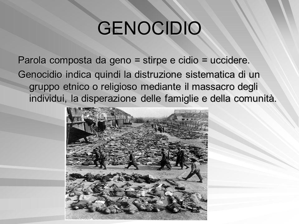 GENOCIDIO Parola composta da geno = stirpe e cidio = uccidere. Genocidio indica quindi la distruzione sistematica di un gruppo etnico o religioso medi
