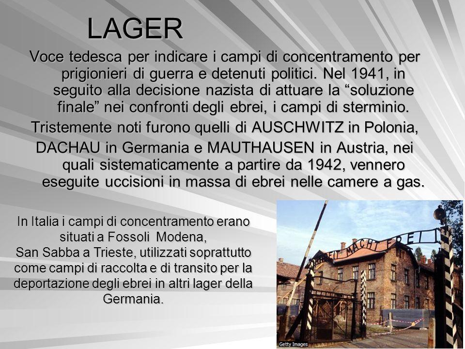 LAGER Voce tedesca per indicare i campi di concentramento per prigionieri di guerra e detenuti politici. Nel 1941, in seguito alla decisione nazista d