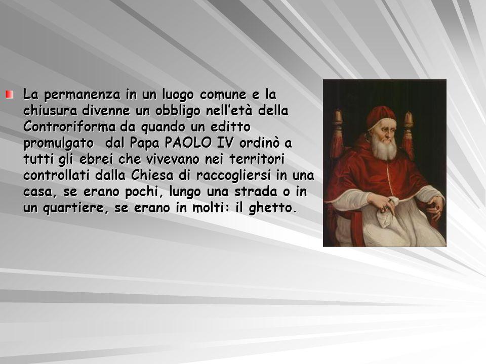 La permanenza in un luogo comune e la chiusura divenne un obbligo nelletà della Controriforma da quando un editto promulgato dal Papa PAOLO IV ordinò