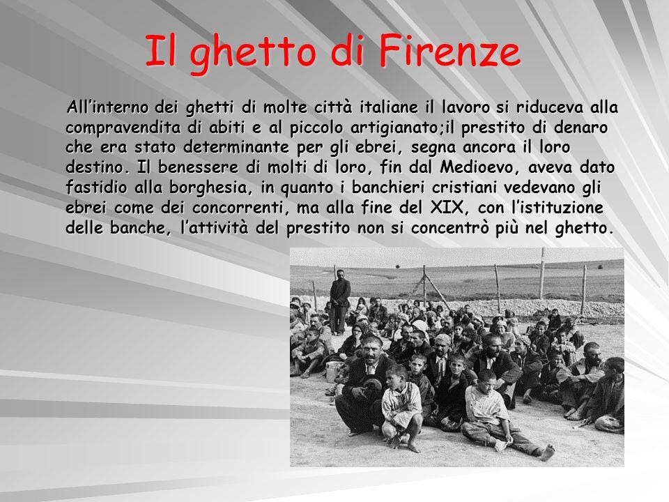 Il ghetto di Firenze Allinterno dei ghetti di molte città italiane il lavoro si riduceva alla compravendita di abiti e al piccolo artigianato;il prest