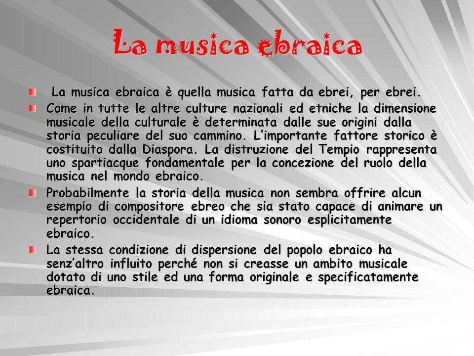 La musica ebraica La musica ebraica è quella musica fatta da ebrei, per ebrei. La musica ebraica è quella musica fatta da ebrei, per ebrei. Come in tu