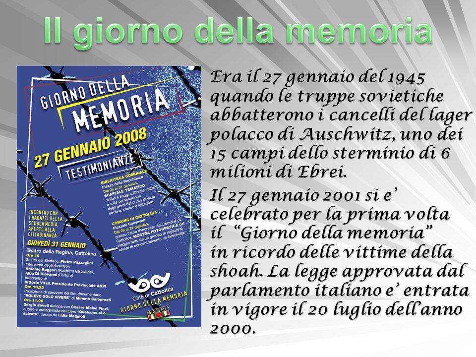 Parlamento Italiano: legge 20 luglio 2000 n.221 Il 27 gennaio: è il giorno della memoria in ricordo dello sterminio e delle persecuzuioni del popolo ebraico e dei deportati militari e politici nei campi nazisti.