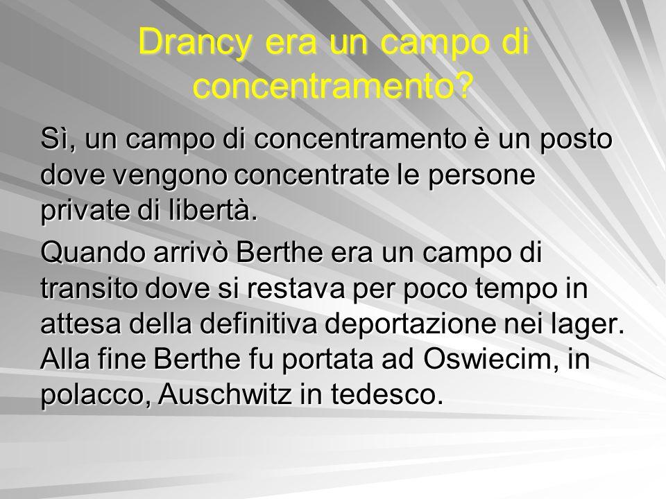 Drancy era un campo di concentramento? Sì, un campo di concentramento è un posto dove vengono concentrate le persone private di libertà. Quando arrivò