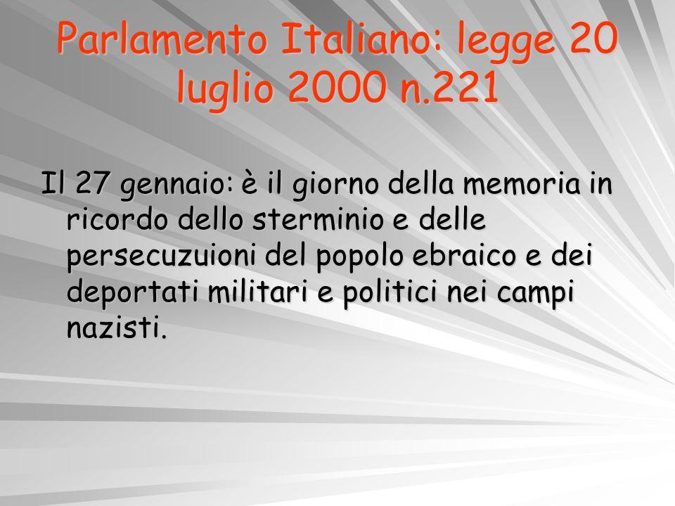 Parlamento Italiano: legge 20 luglio 2000 n.221 Il 27 gennaio: è il giorno della memoria in ricordo dello sterminio e delle persecuzuioni del popolo e