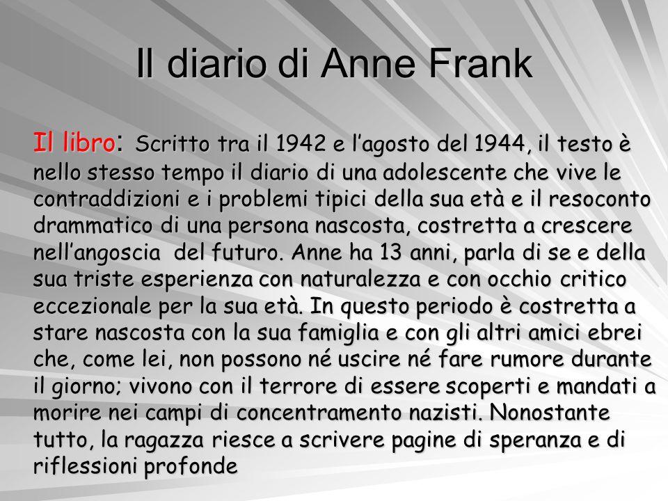 Il diario di Anne Frank Il libro : Scritto tra il 1942 e lagosto del 1944, il testo è nello stesso tempo il diario di una adolescente che vive le cont