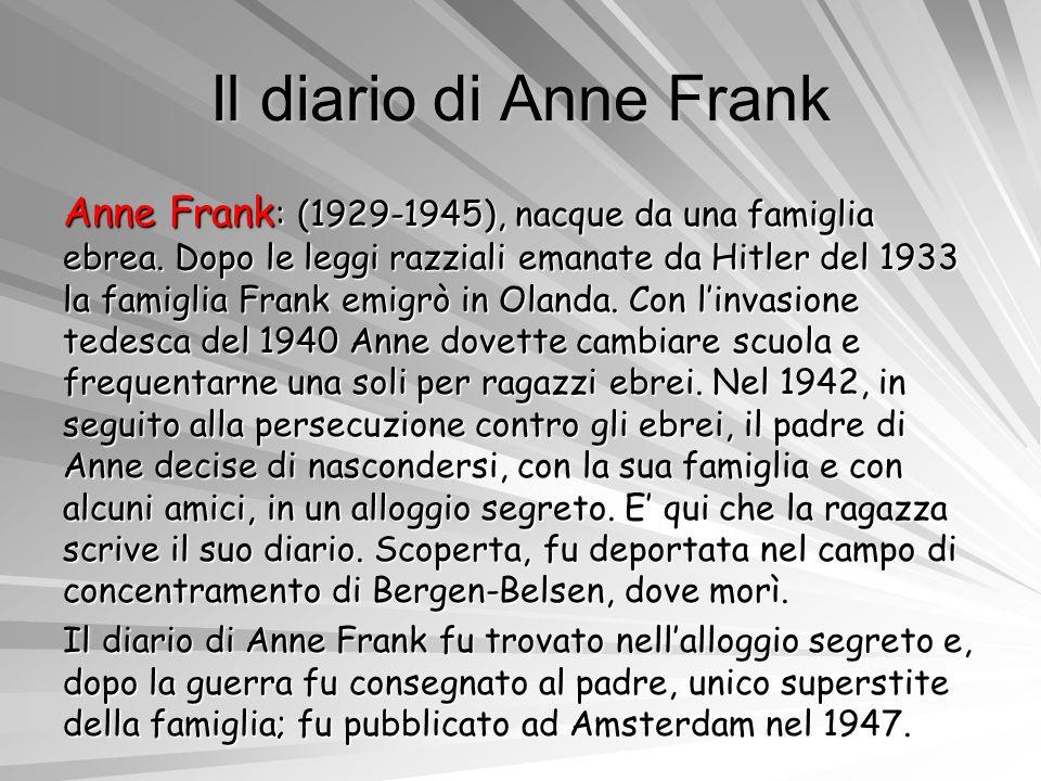 Il diario di Anne Frank Anne Frank : (1929-1945), nacque da una famiglia ebrea. Dopo le leggi razziali emanate da Hitler del 1933 la famiglia Frank em
