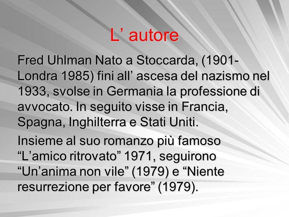 L autore Fred Uhlman Nato a Stoccarda, (1901- Londra 1985) fini all ascesa del nazismo nel 1933, svolse in Germania la professione di avvocato. In seg