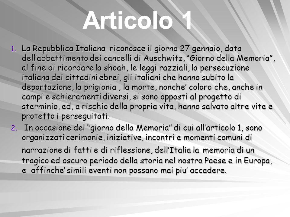 1. La Repubblica Italiana riconosce il giorno 27 gennaio, data dellabbattimento dei cancelli di Auschwitz, Giorno della Memoria, al fine di ricordare