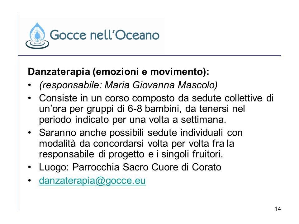 14 Danzaterapia (emozioni e movimento): (responsabile: Maria Giovanna Mascolo) Consiste in un corso composto da sedute collettive di unora per gruppi