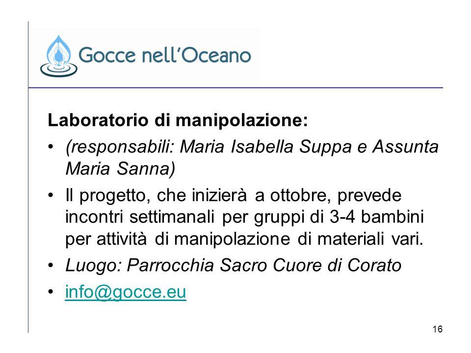 16 Laboratorio di manipolazione: (responsabili: Maria Isabella Suppa e Assunta Maria Sanna) Il progetto, che inizierà a ottobre, prevede incontri sett