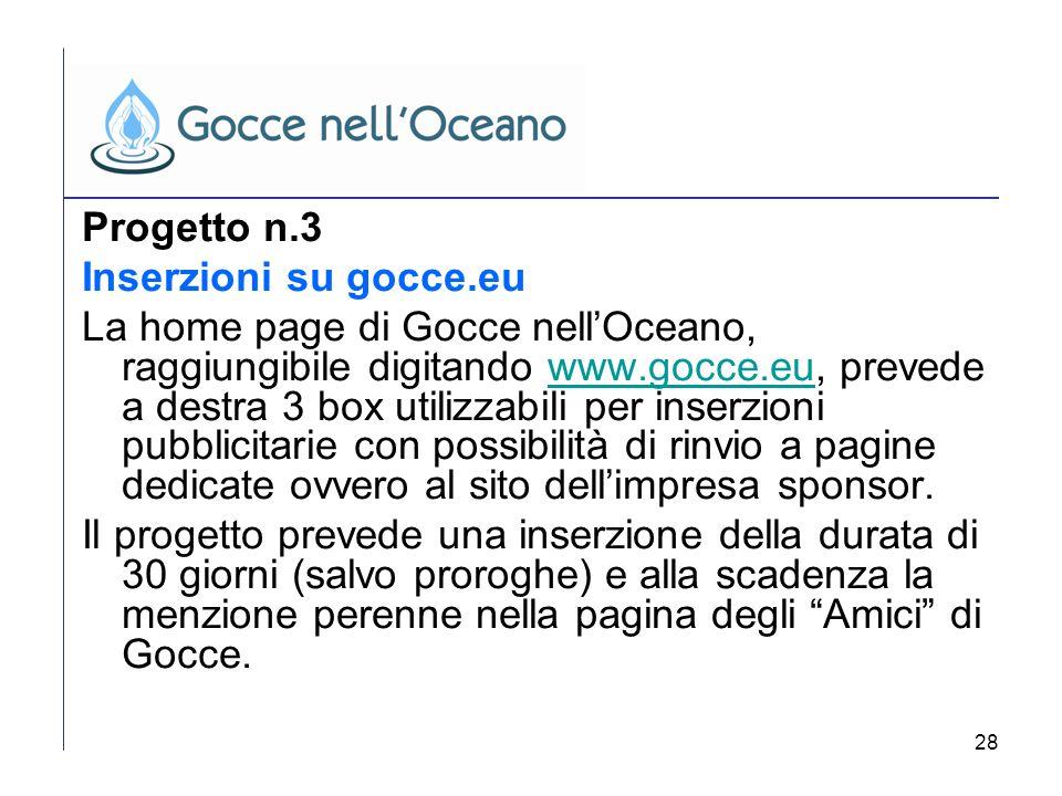 28 Progetto n.3 Inserzioni su gocce.eu La home page di Gocce nellOceano, raggiungibile digitando www.gocce.eu, prevede a destra 3 box utilizzabili per