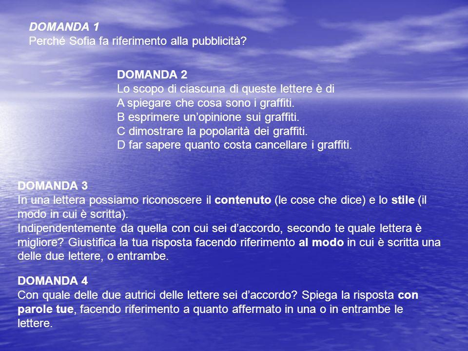 DOMANDA 1 Perché Sofia fa riferimento alla pubblicità? DOMANDA 2 Lo scopo di ciascuna di queste lettere è di A spiegare che cosa sono i graffiti. B es