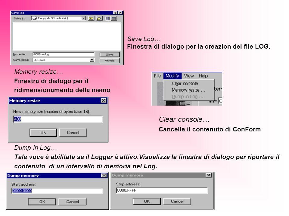 Save Log… Finestra di dialogo per la creazion del file LOG. Memory resize… Finestra di dialogo per il ridimensionamento della memo Clear console… Canc