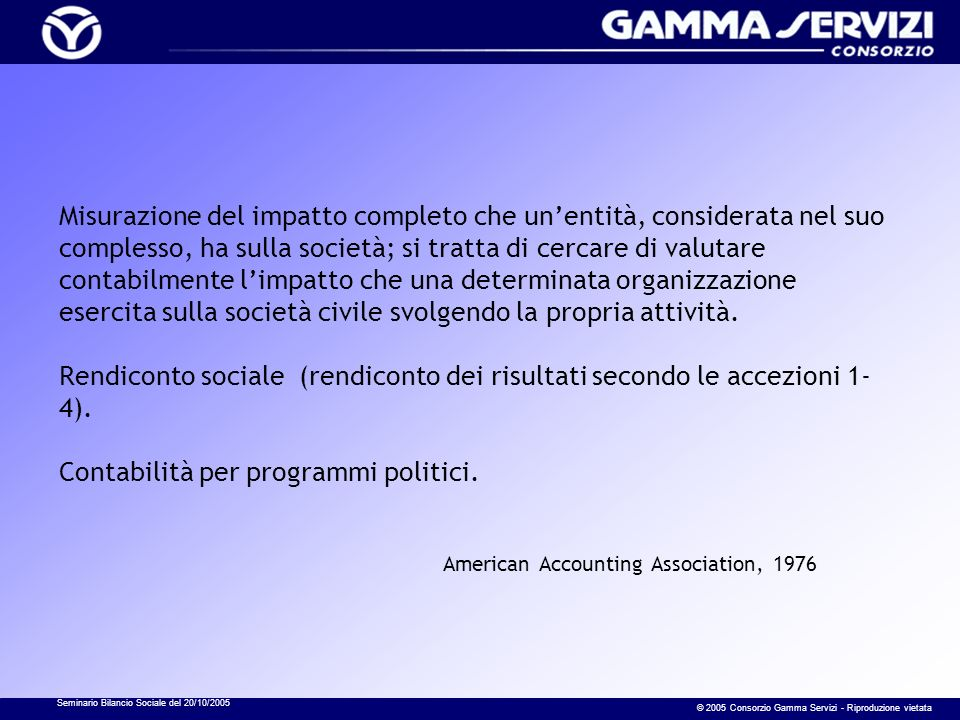 Seminario Bilancio Sociale del 20/10/2005 © 2005 Consorzio Gamma Servizi - Riproduzione vietata Misurazione del impatto completo che unentità, conside