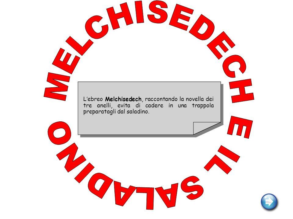 Lebreo Melchisedech, raccontando la novella dei tre anelli, evita di cadere in una trappola preparatagli dal saladino.