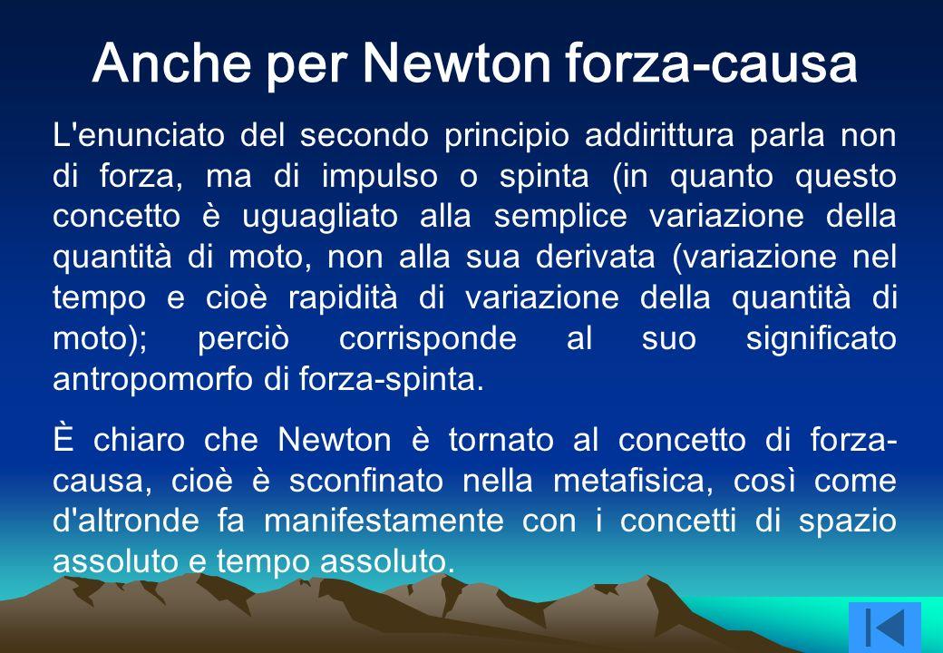 In Newton la forza è sancita come fondante la meccanica e più in generale la fisica tutta (anche l'ottica era meccanica, perché per Newton riguardava