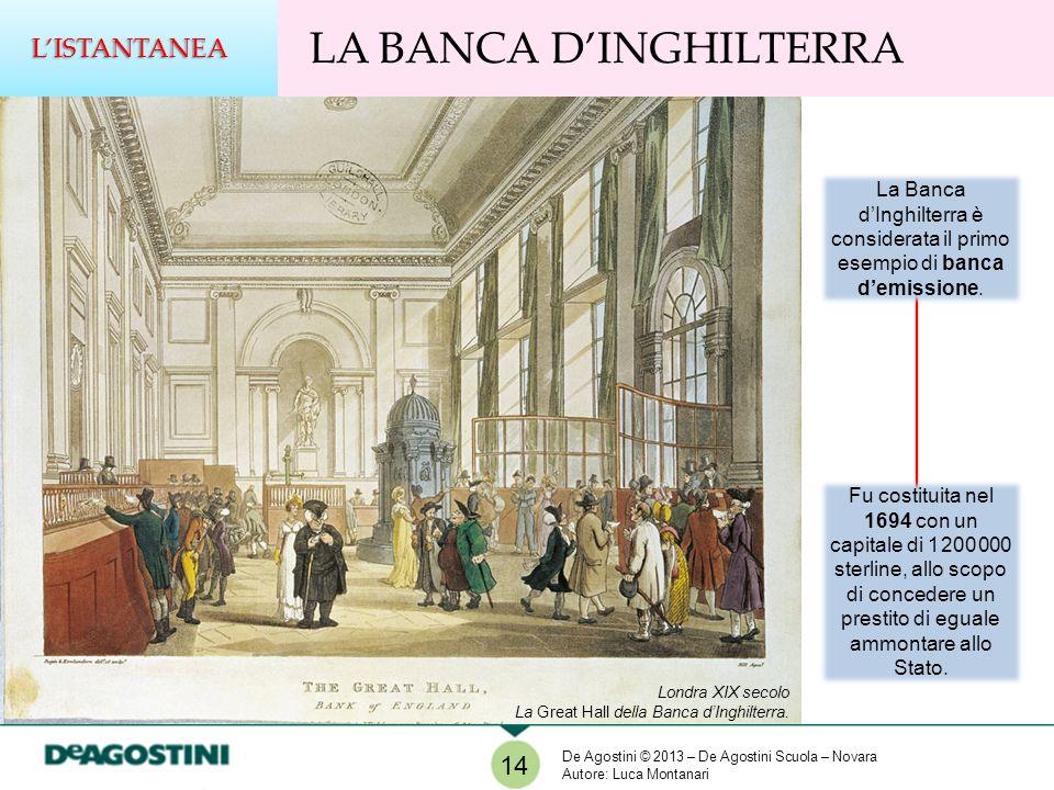 LA BANCA DINGHILTERRALISTANTANEA 14 Londra XIX secolo La Great Hall della Banca dInghilterra. La Banca dInghilterra è considerata il primo esempio di
