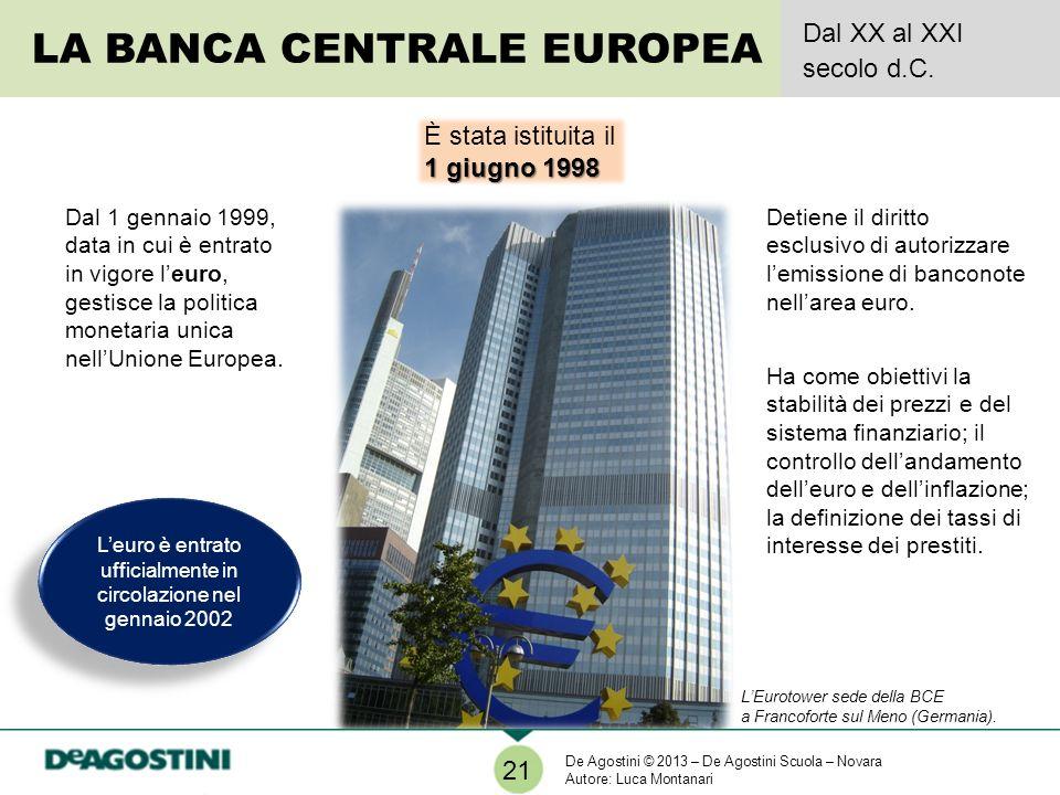LA BANCA CENTRALE EUROPEA Dal XX al XXI secolo d.C. 21 LEurotower sede della BCE a Francoforte sul Meno (Germania). 1 giugno 1998 È stata istituita il