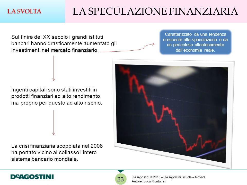 LA SPECULAZIONE FINANZIARIA LA SVOLTA 23 mercato finanziario Sul finire del XX secolo i grandi istituti bancari hanno drasticamente aumentato gli inve