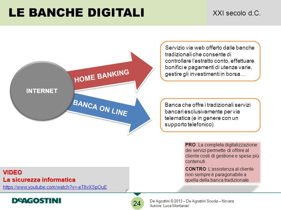 PRO: La completa digitalizzazione dei servizi permette di offrire al cliente costi di gestione e spese più contenuti. CONTRO: Lassistenza al cliente n