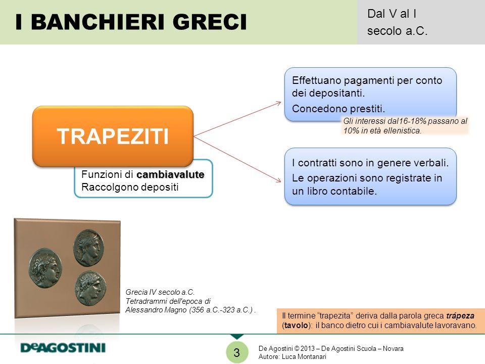 cambiavalute Funzioni di cambiavalute Raccolgono depositi Il termine trapezita deriva dalla parola greca trápeza (tavolo): il banco dietro cui i cambi