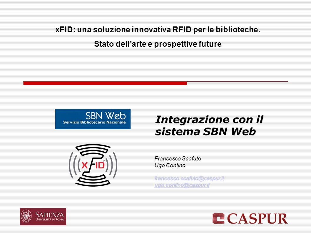 Integrazione con il sistema SBN Web xFID: una soluzione innovativa RFID per le biblioteche. Stato dell'arte e prospettive future Francesco Scafuto Ugo