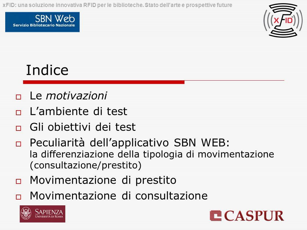 Indice Le motivazioni Lambiente di test Gli obiettivi dei test Peculiarità dellapplicativo SBN WEB: la differenziazione della tipologia di movimentazi