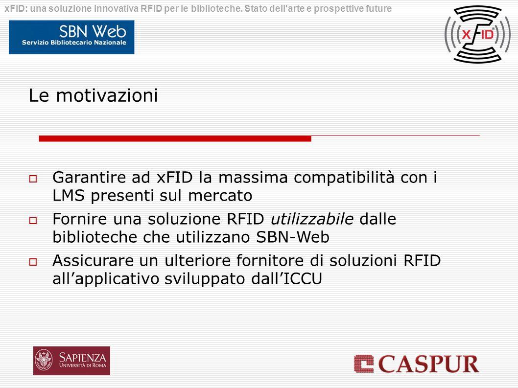 Le motivazioni Garantire ad xFID la massima compatibilità con i LMS presenti sul mercato Fornire una soluzione RFID utilizzabile dalle biblioteche che