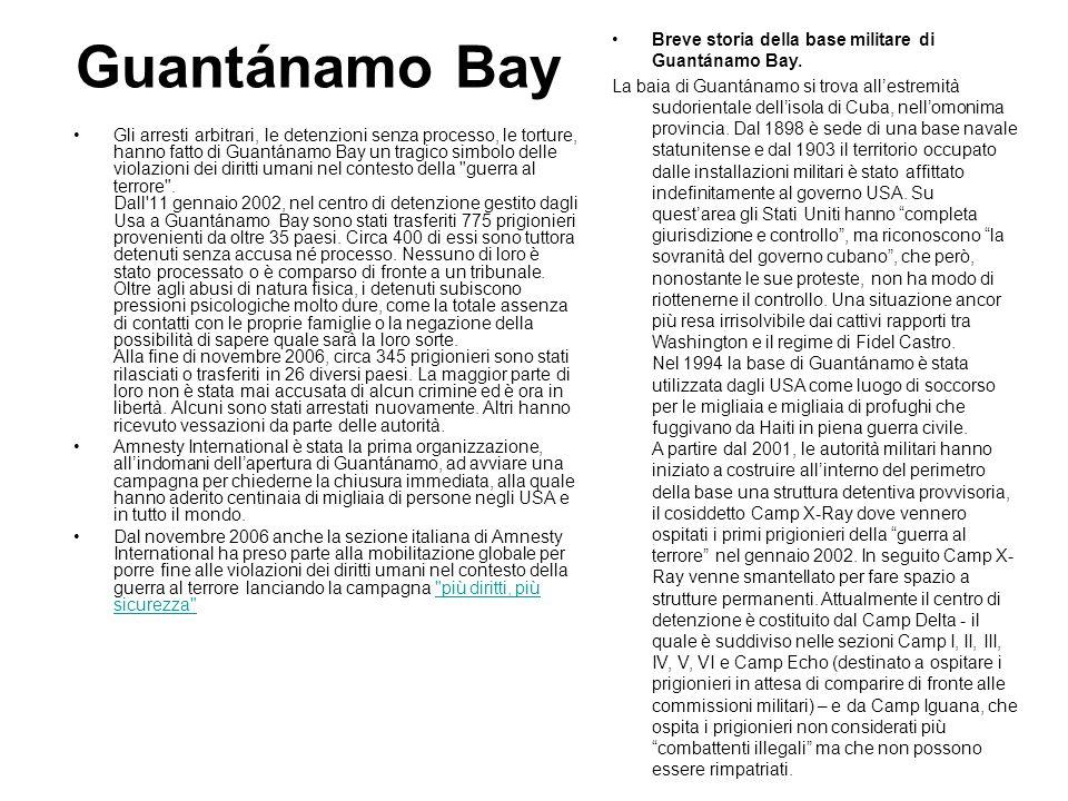 Guantánamo Bay Gli arresti arbitrari, le detenzioni senza processo, le torture, hanno fatto di Guantánamo Bay un tragico simbolo delle violazioni dei
