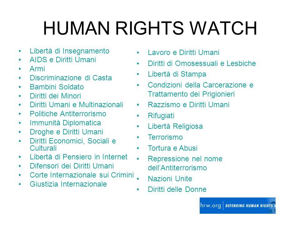 HUMAN RIGHTS WATCH Libertà di Insegnamento AIDS e Diritti Umani Armi Discriminazione di Casta Bambini Soldato Diritti dei Minori Diritti Umani e Multi