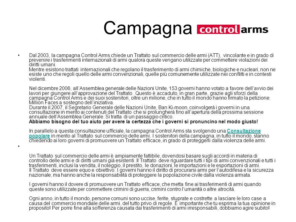 Campagna Dal 2003, la campagna Control Arms chiede un Trattato sul commercio delle armi (ATT), vincolante e in grado di prevenire i trasferimenti inte