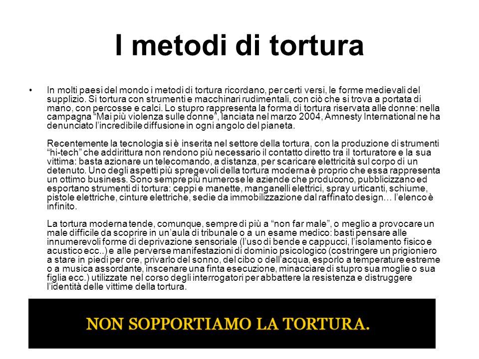 I metodi di tortura In molti paesi del mondo i metodi di tortura ricordano, per certi versi, le forme medievali del supplizio. Si tortura con strument