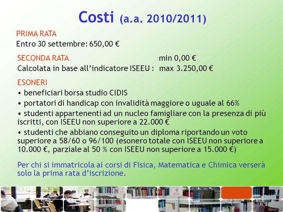 Costi (a.a. 2010/2011) PRIMA RATA Entro 30 settembre: 650,00 ESONERI beneficiari borsa studio CIDIS portatori di handicap con invalidità maggiore o ug