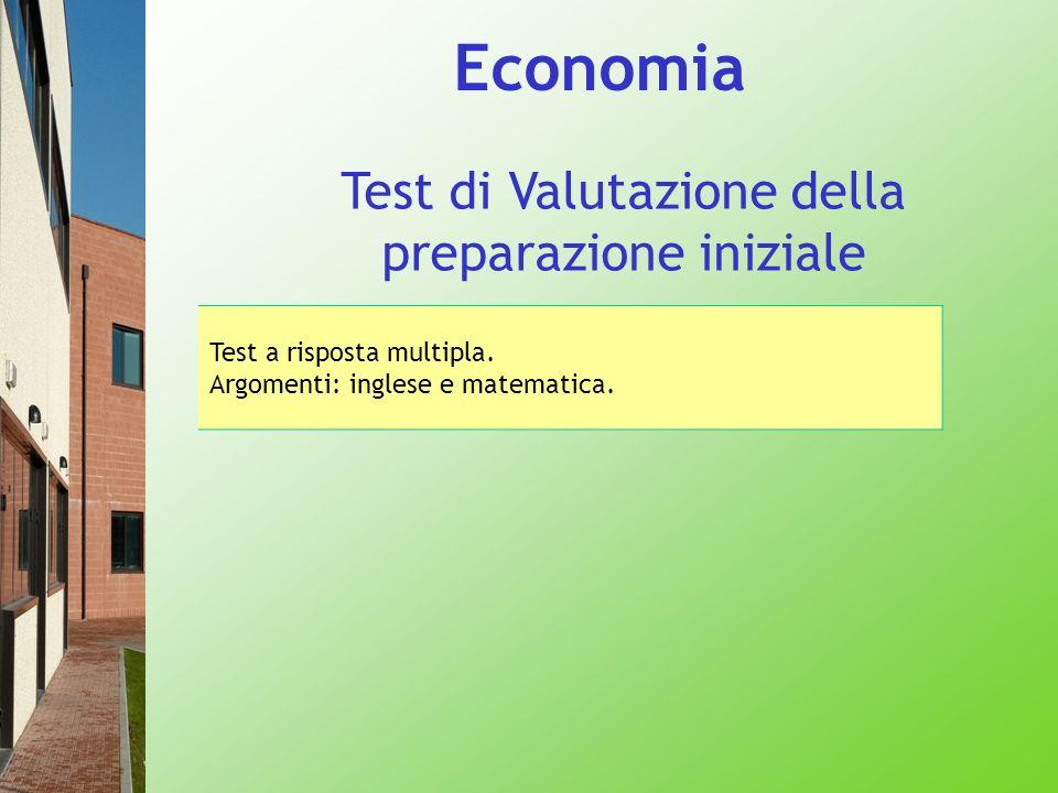 Economia Test a risposta multipla. Argomenti: inglese e matematica. Test di Valutazione della preparazione iniziale