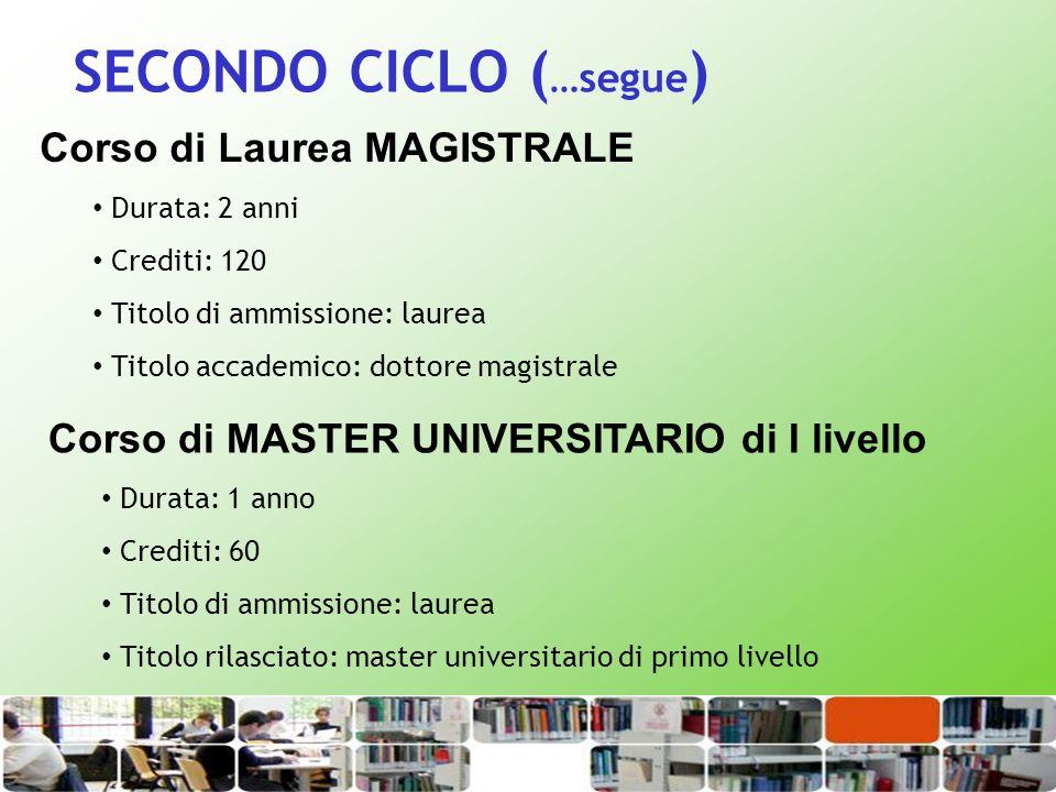 SECONDO CICLO ( …segue ) Corso di Laurea MAGISTRALE Durata: 2 anni Crediti: 120 Titolo di ammissione: laurea Titolo accademico: dottore magistrale Cor