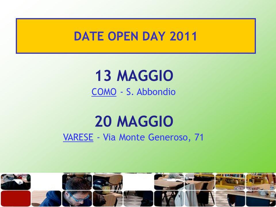 DATE OPEN DAY 2011 13 MAGGIO COMO - S. Abbondio 20 MAGGIO VARESE - Via Monte Generoso, 71