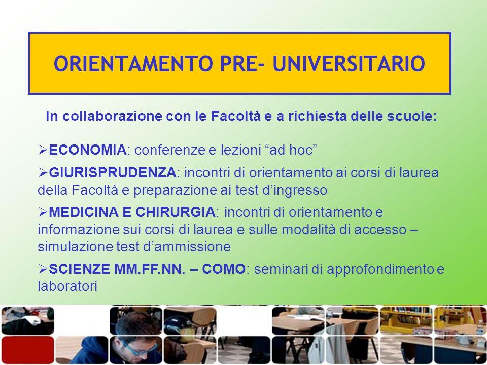 In collaborazione con le Facoltà e a richiesta delle scuole: ECONOMIA: conferenze e lezioni ad hoc GIURISPRUDENZA: incontri di orientamento ai corsi d