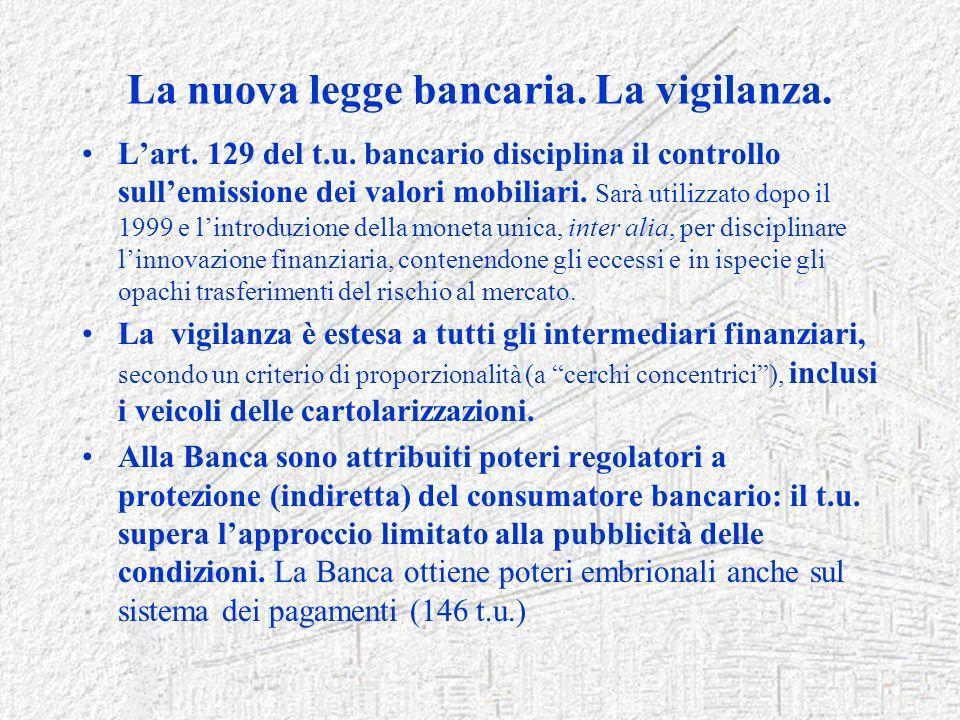 La nuova legge bancaria. La vigilanza. Lart. 129 del t.u. bancario disciplina il controllo sullemissione dei valori mobiliari. Sarà utilizzato dopo il