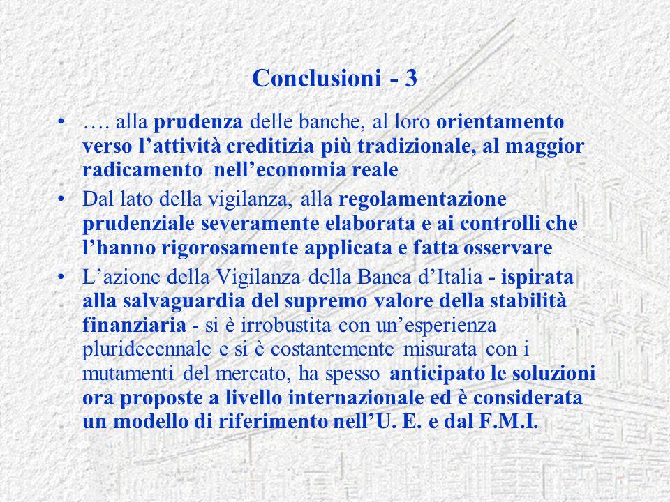 Conclusioni - 3 …. alla prudenza delle banche, al loro orientamento verso lattività creditizia più tradizionale, al maggior radicamento nelleconomia r