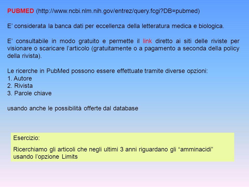 PUBMED (http://www.ncbi.nlm.nih.gov/entrez/query.fcgi?DB=pubmed) E considerata la banca dati per eccellenza della letteratura medica e biologica. E co