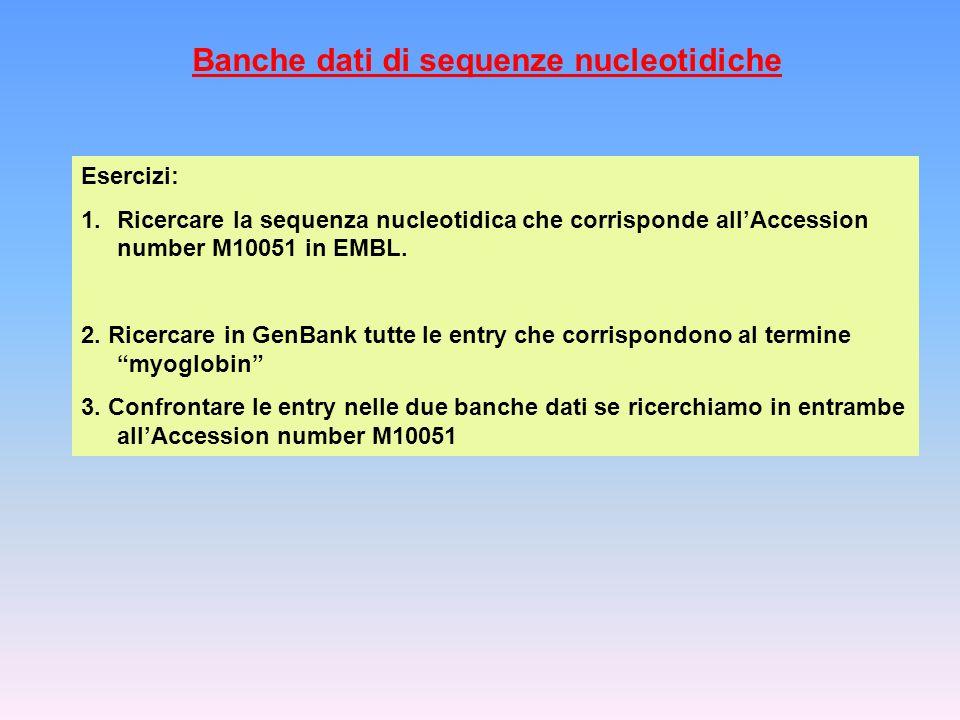 Banche dati di sequenze nucleotidiche Esercizi: 1.Ricercare la sequenza nucleotidica che corrisponde allAccession number M10051 in EMBL. 2. Ricercare