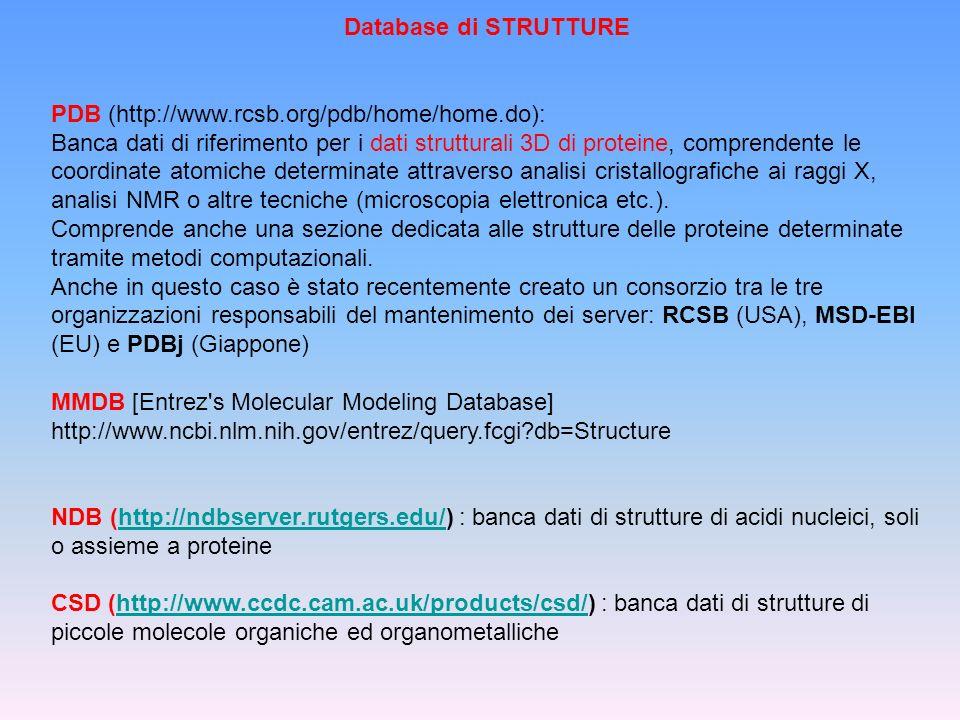 Database di STRUTTURE PDB (http://www.rcsb.org/pdb/home/home.do): Banca dati di riferimento per i dati strutturali 3D di proteine, comprendente le coo