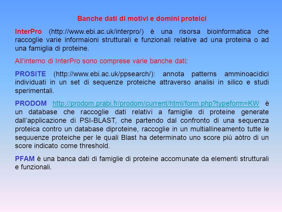Banche dati di motivi e domini proteici InterPro (http://www.ebi.ac.uk/interpro/) è una risorsa bioinformatica che raccoglie varie informaioni struttu