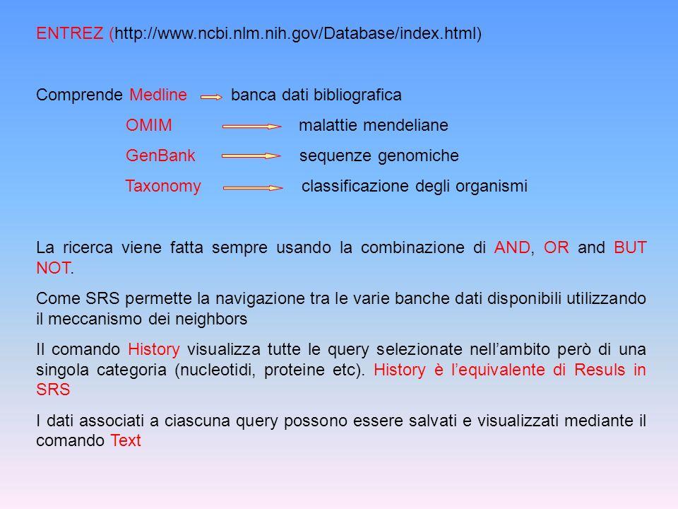 ENTREZ (http://www.ncbi.nlm.nih.gov/Database/index.html) Comprende Medline banca dati bibliografica OMIM malattie mendeliane GenBank sequenze genomich