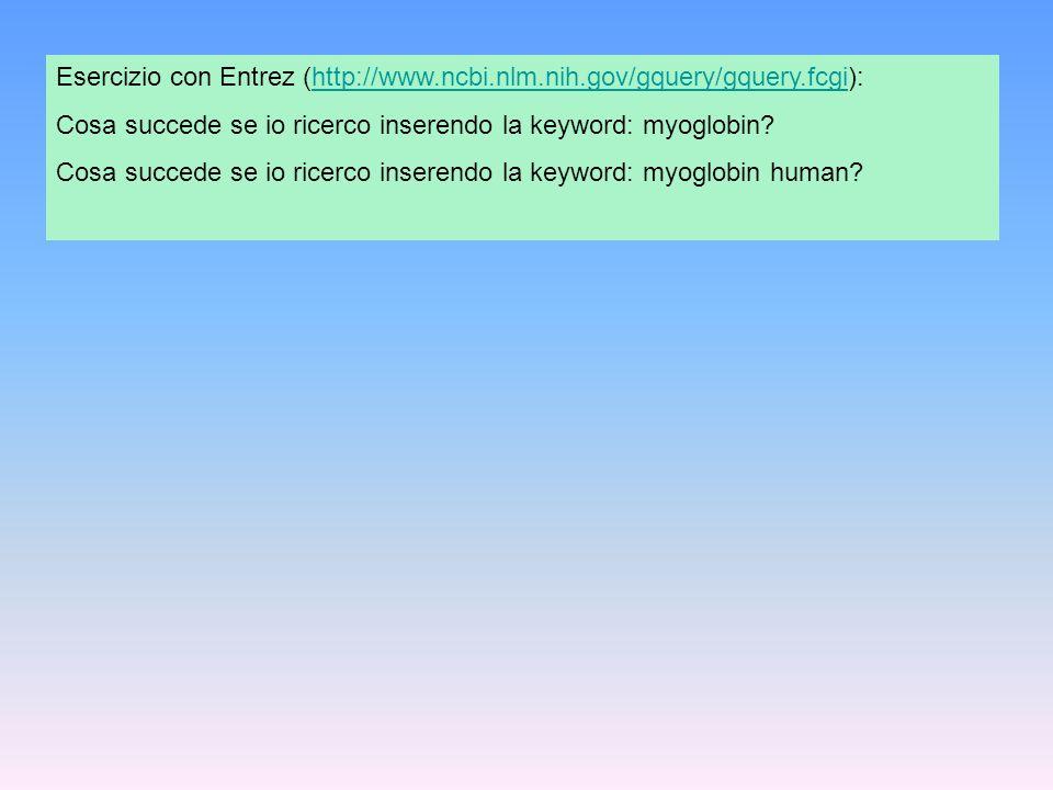 Esercizio con Entrez (http://www.ncbi.nlm.nih.gov/gquery/gquery.fcgi):http://www.ncbi.nlm.nih.gov/gquery/gquery.fcgi Cosa succede se io ricerco insere