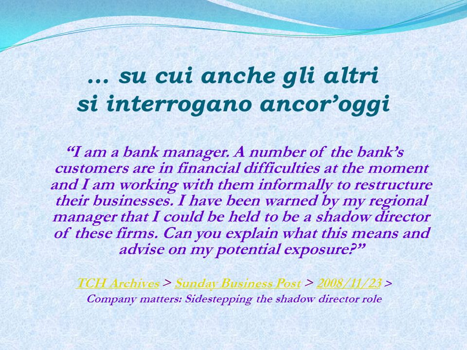 … su cui anche gli altri si interrogano ancoroggi I am a bank manager. A number of the banks customers are in financial difficulties at the moment and