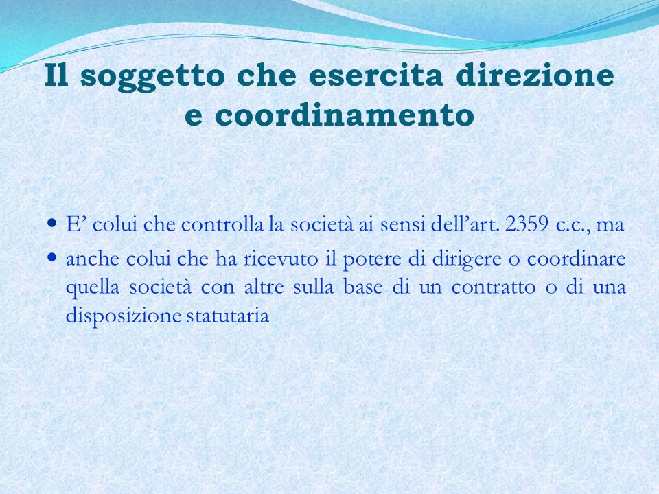 Controllo della società ed esercizio di direzione e coordinamento Il controllo o il coordinamento della società sono il presupposto delloperatività dellart.