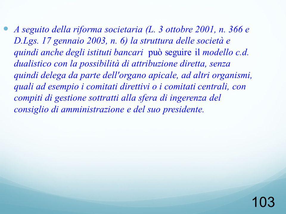 103 A seguito della riforma societaria (L. 3 ottobre 2001, n. 366 e D.Lgs. 17 gennaio 2003, n. 6) la struttura delle società e quindi anche degli isti