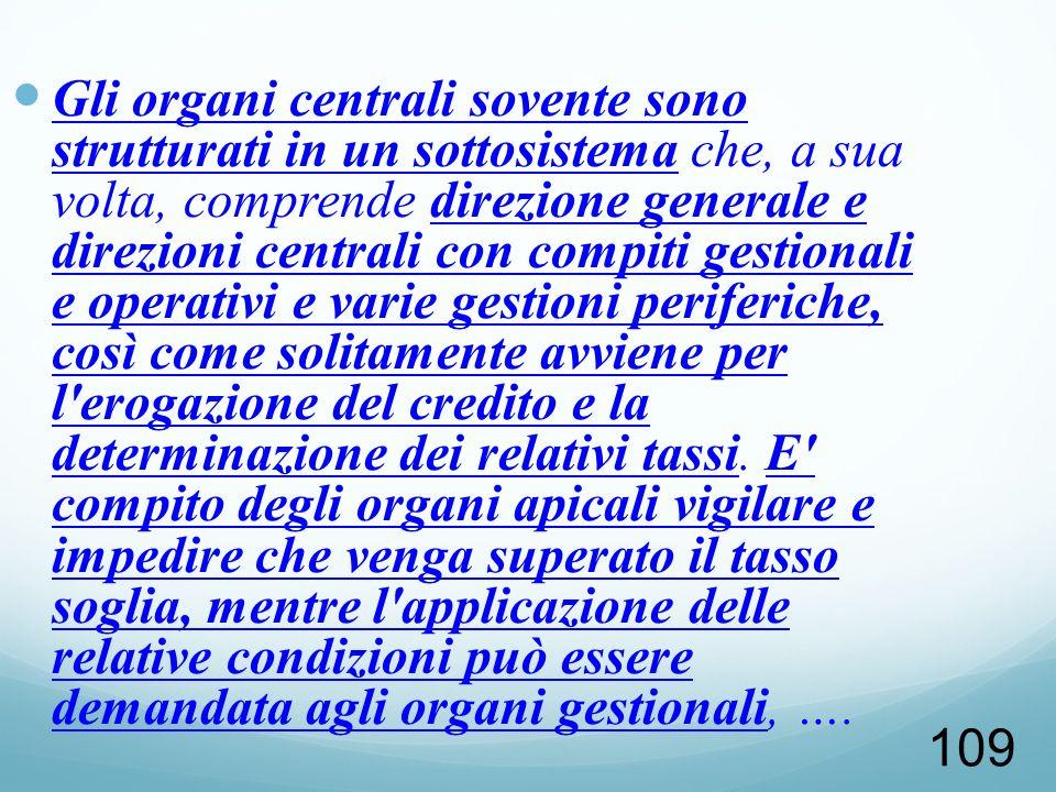 109 Gli organi centrali sovente sono strutturati in un sottosistema che, a sua volta, comprende direzione generale e direzioni centrali con compiti ge